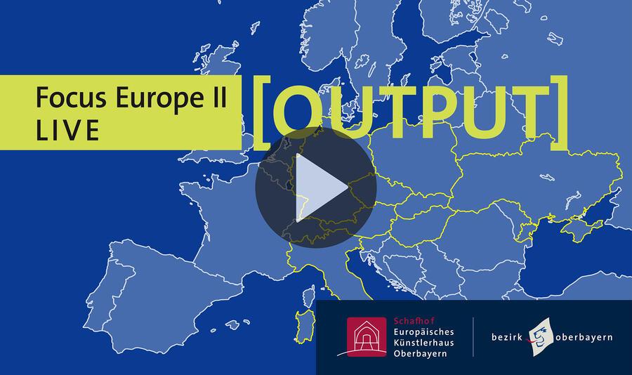 [OUTPUT] Fokus Europa II LIVE - Serie mit Gesprächen mit Künstlerinnen und Künstlern des Kunstaustauschs 2020 im Rahmen des Europäischen Kunststipendiums des Bezirks Oberbayern