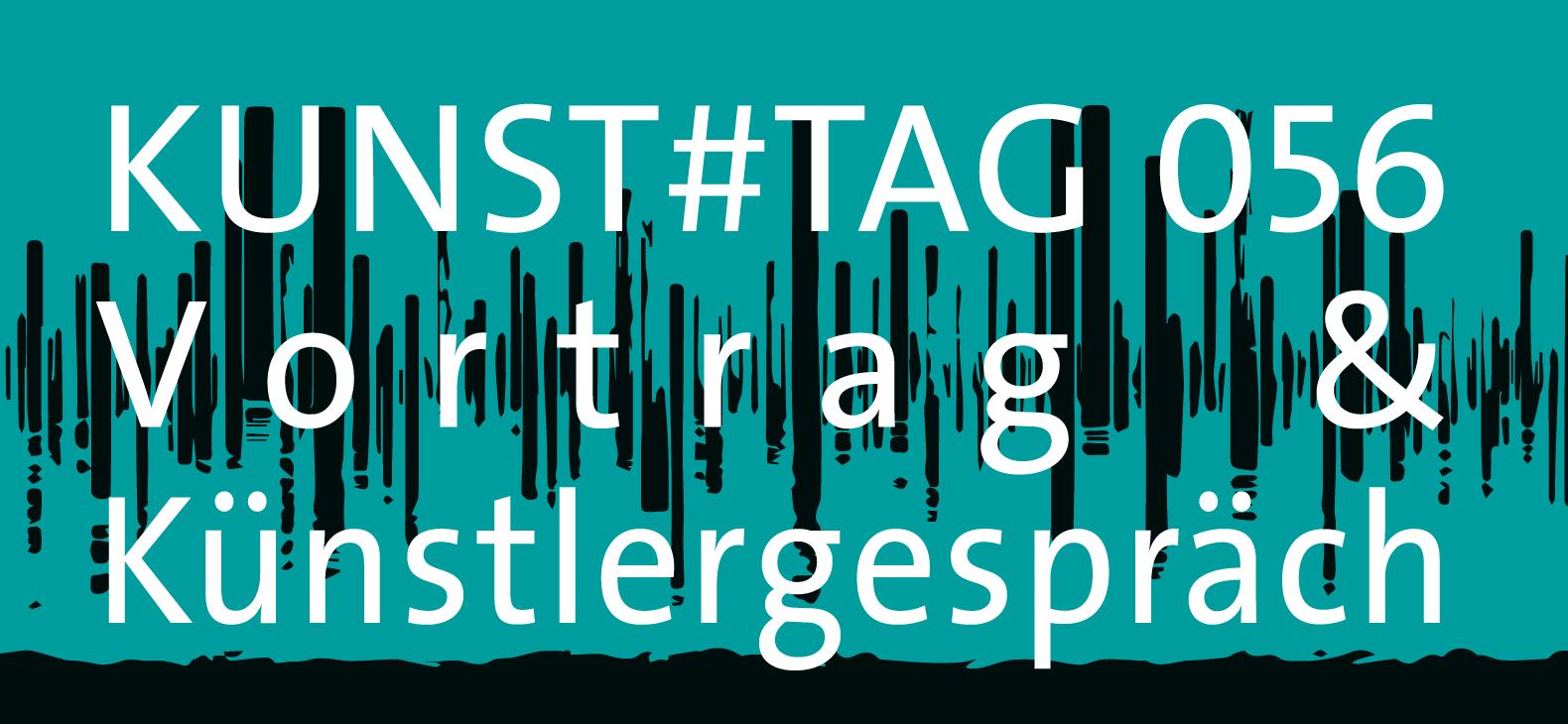 KUNST#TAG 056 Vortrag und Künstlergespräch